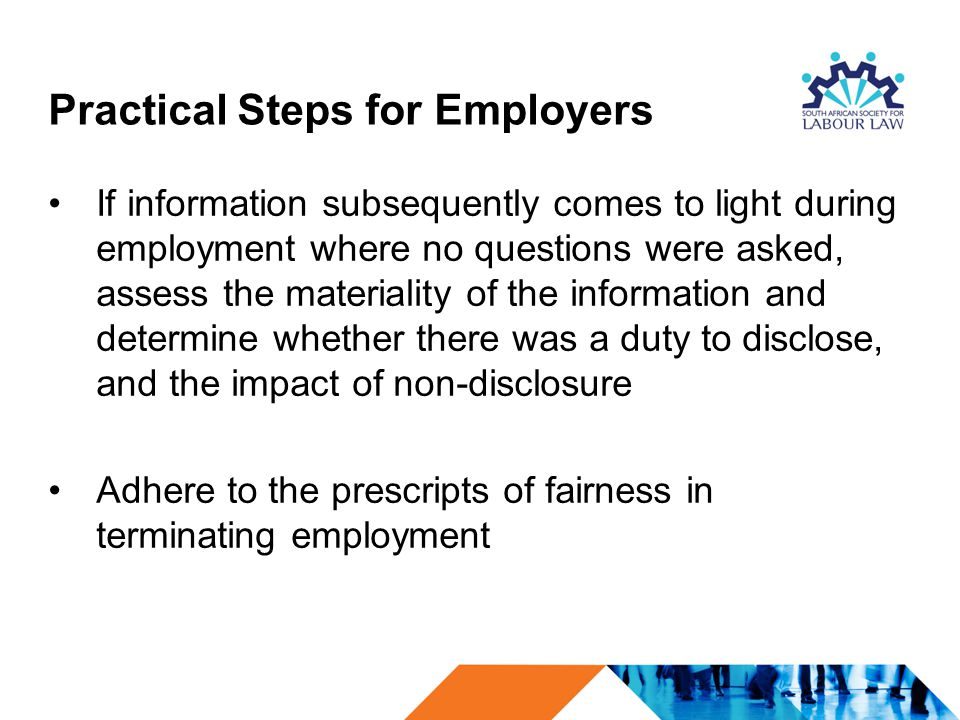 Practical Steps for Employers If information subsequently comes to light during employment where no questions were asked, assess the materiality of th