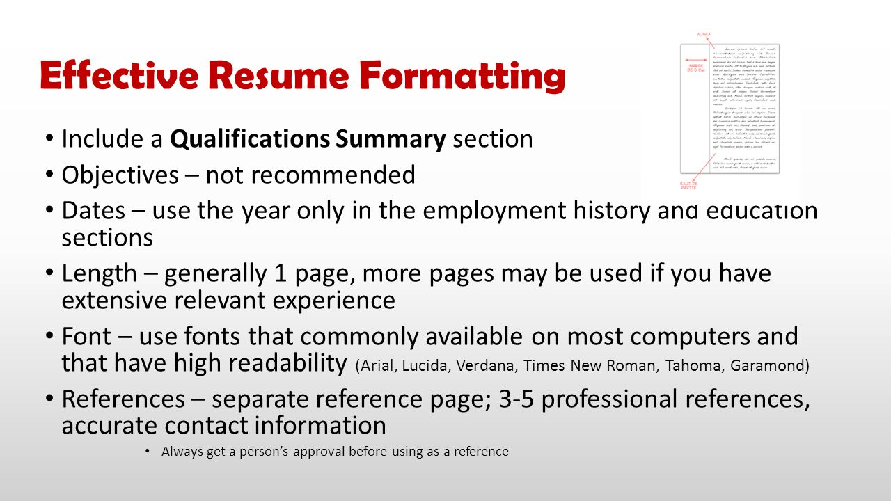 Include a Qualifications Summary section Objectives – not recommended Dates – use the year only in the employment history and education sections Lengt