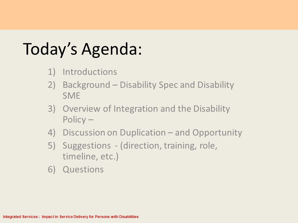 Integrated Services : Impact in Service Delivery for Persons with Disabilities Integration MISSION 100% of Center customers have an opportunity to:  Know Their Skills  Develop Their Skills  Get Best Job Possible with Their Skills Every Customer Leaves a Better Job Candidate INTEGRATION IMPACT ON DISABILITIES How does the model serve better?