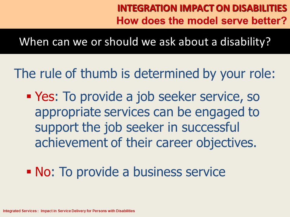 Integrated Services : Impact in Service Delivery for Persons with Disabilities When can we or should we ask about a disability.