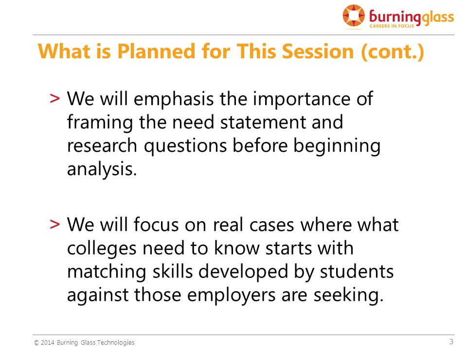 3 >We will emphasis the importance of framing the need statement and research questions before beginning analysis.