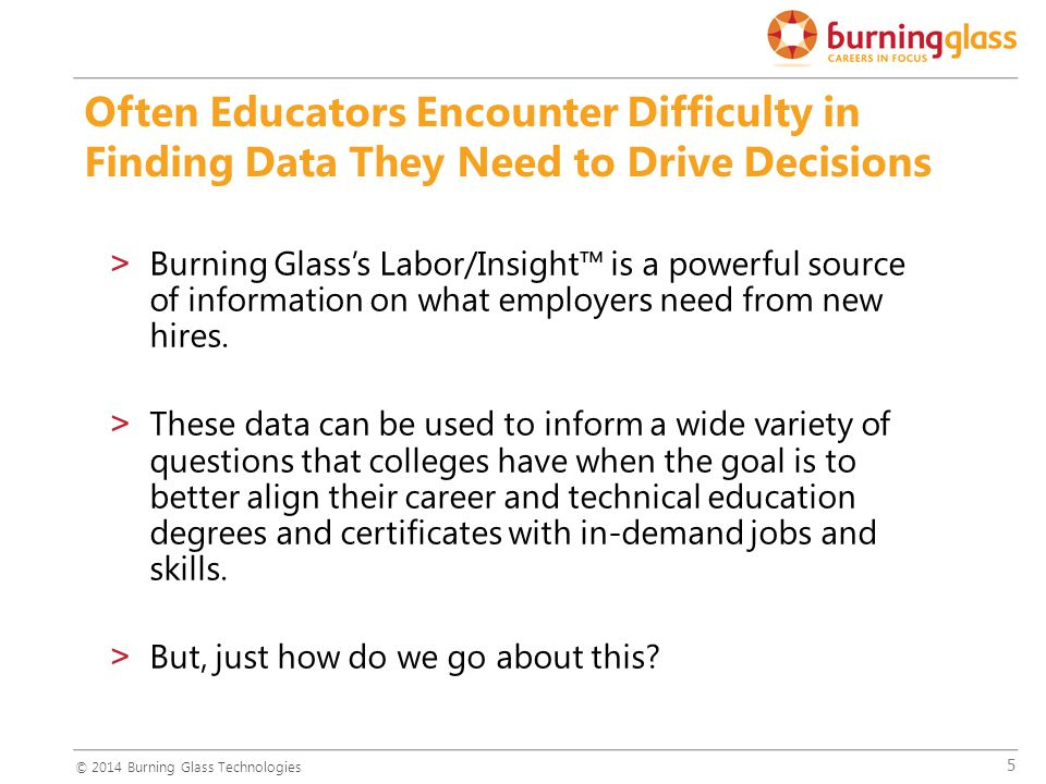 5 >Burning Glass's Labor/Insight™ is a powerful source of information on what employers need from new hires.