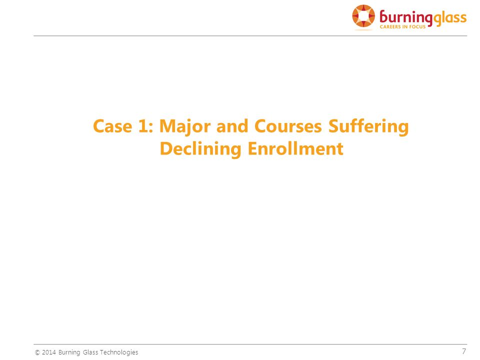 7 Case 1: Major and Courses Suffering Declining Enrollment © 2014 Burning Glass Technologies