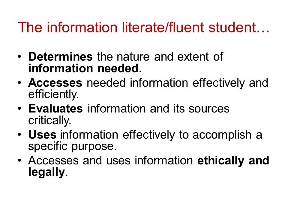 The information literate/fluent student… Determines the nature and extent of information needed.