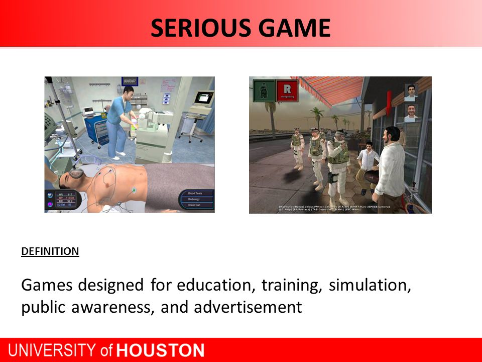 SERIOUS GAME DEFINITION Games designed for education, training, simulation, public awareness, and advertisement