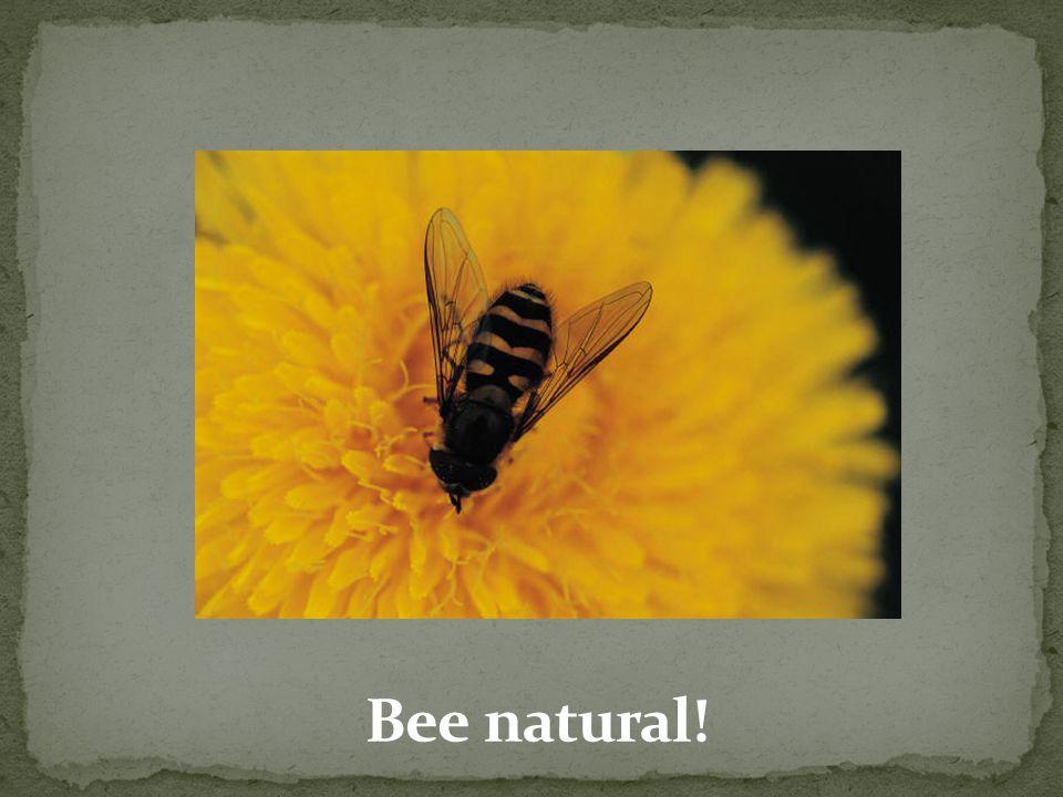 Bee natural!