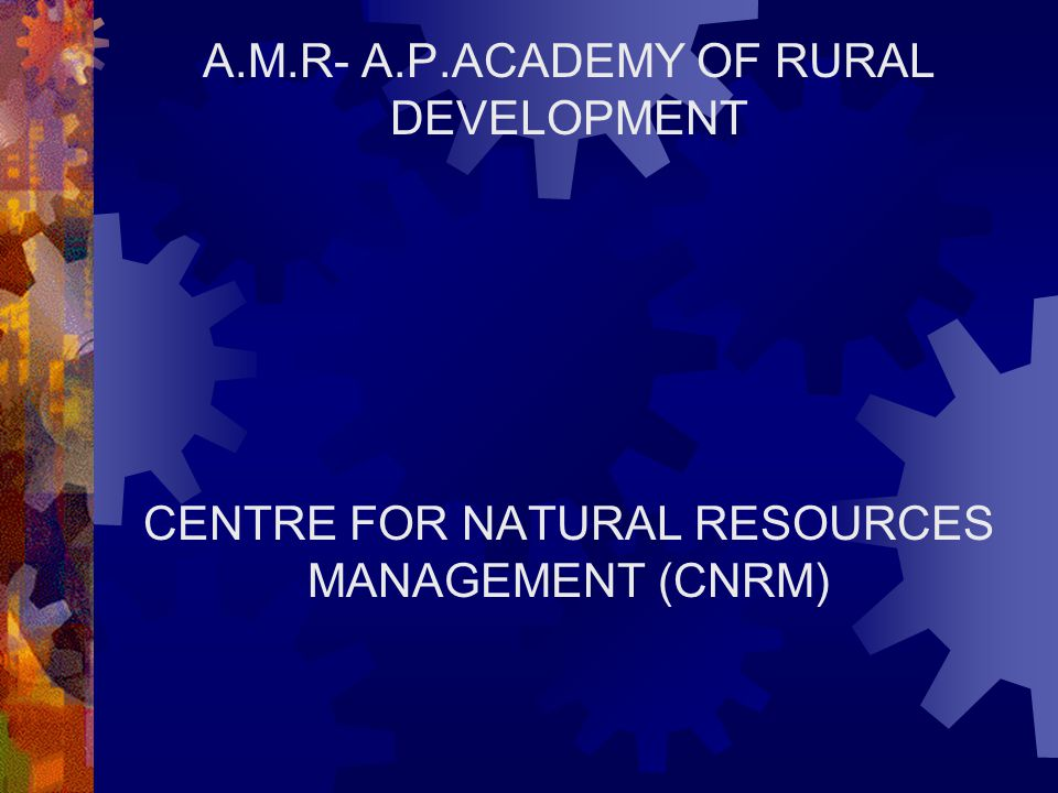 A.M.R- A.P.ACADEMY OF RURAL DEVELOPMENT CENTRE FOR NATURAL RESOURCES MANAGEMENT (CNRM)