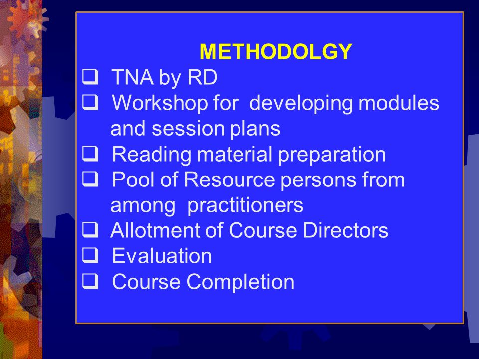 METHODOLGY  TNA by RD  Workshop for developing modules and session plans  Reading material preparation  Pool of Resource persons from among practi