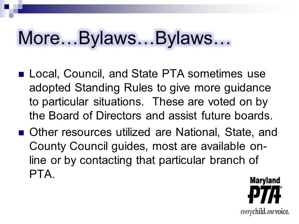 Local, Council, and State PTA sometimes use adopted Standing Rules to give more guidance to particular situations.