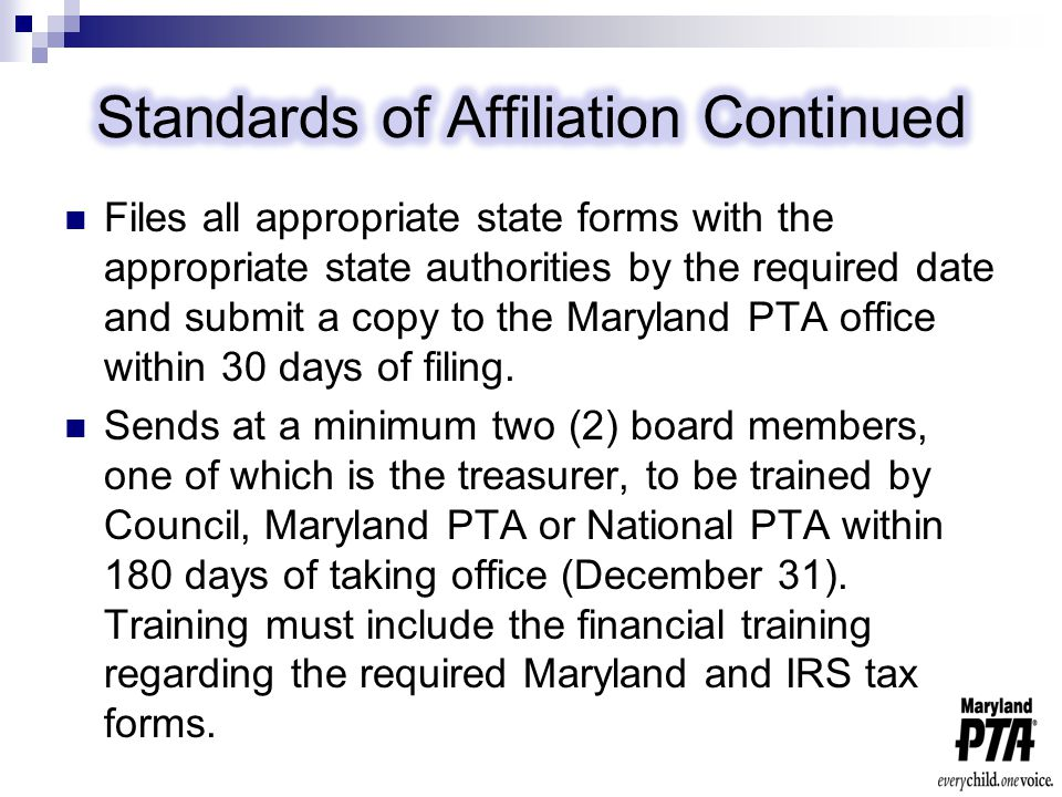 Files all appropriate state forms with the appropriate state authorities by the required date and submit a copy to the Maryland PTA office within 30 days of filing.