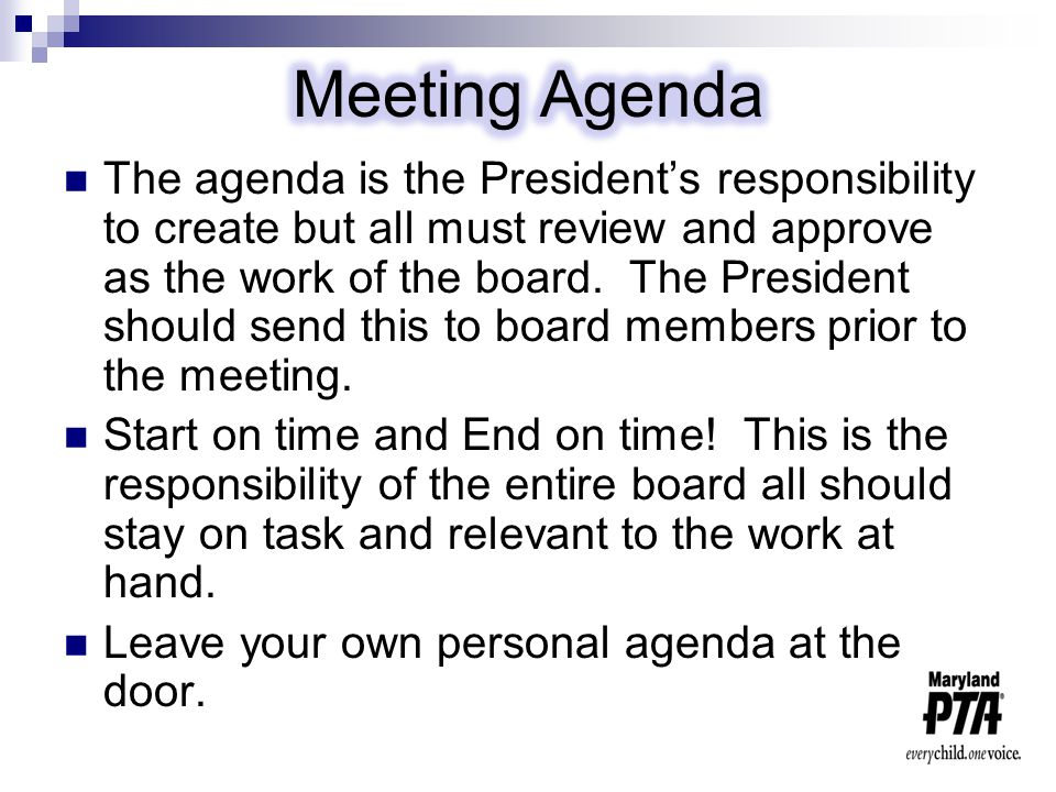 The agenda is the President's responsibility to create but all must review and approve as the work of the board.