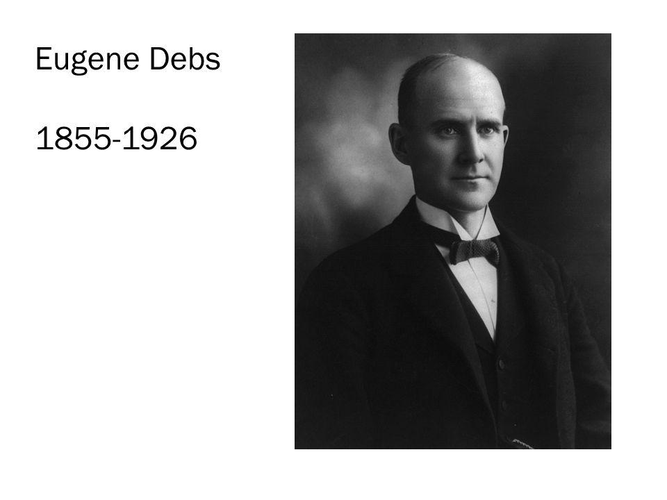 Eugene Debs 1855-1926