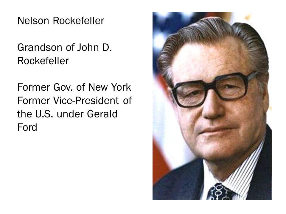 Nelson Rockefeller Grandson of John D. Rockefeller Former Gov.