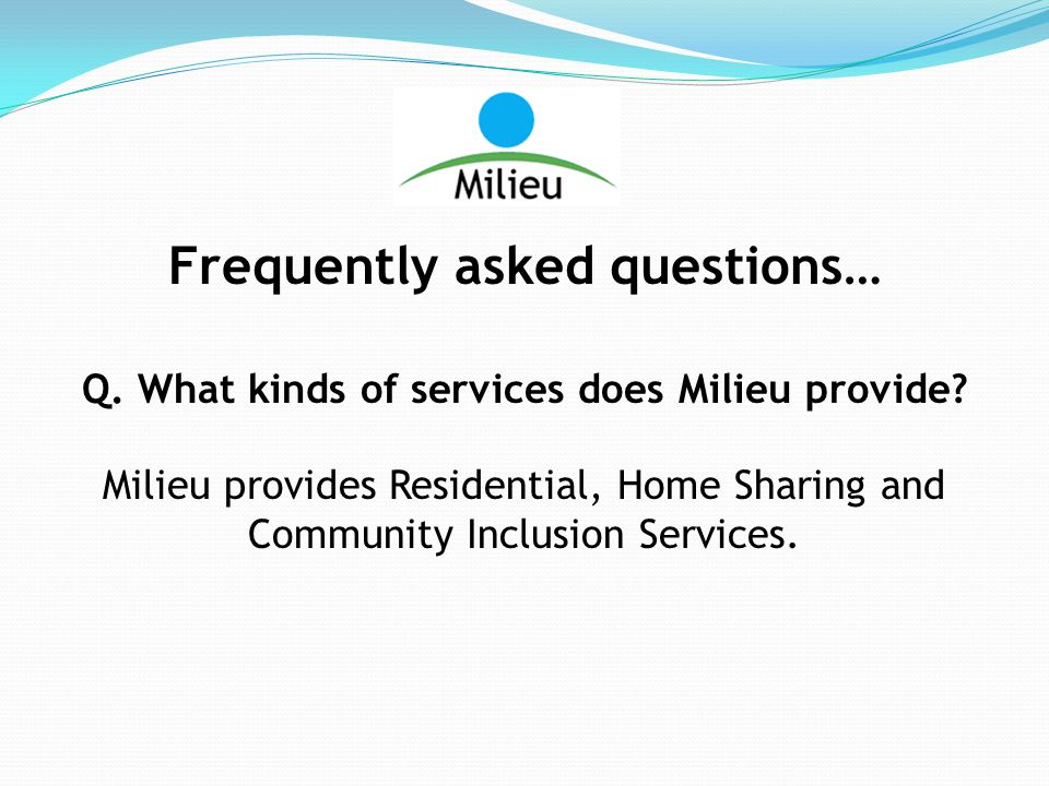Frequently asked questions… Q. What kinds of services does Milieu provide.