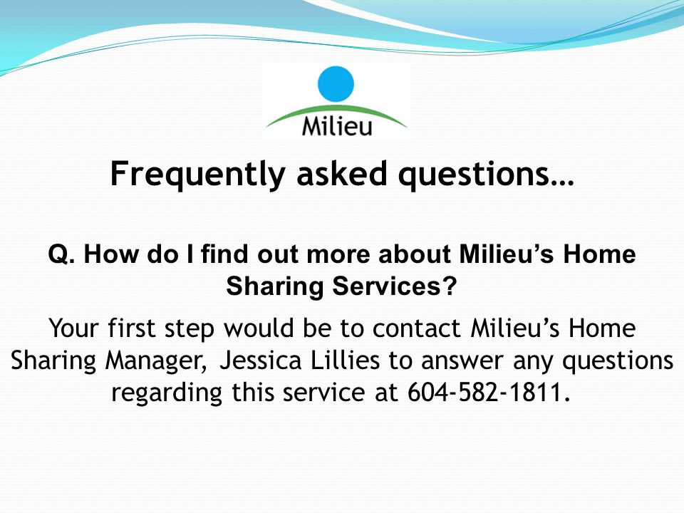 Frequently asked questions… Q. How do I find out more about Milieu's Home Sharing Services.
