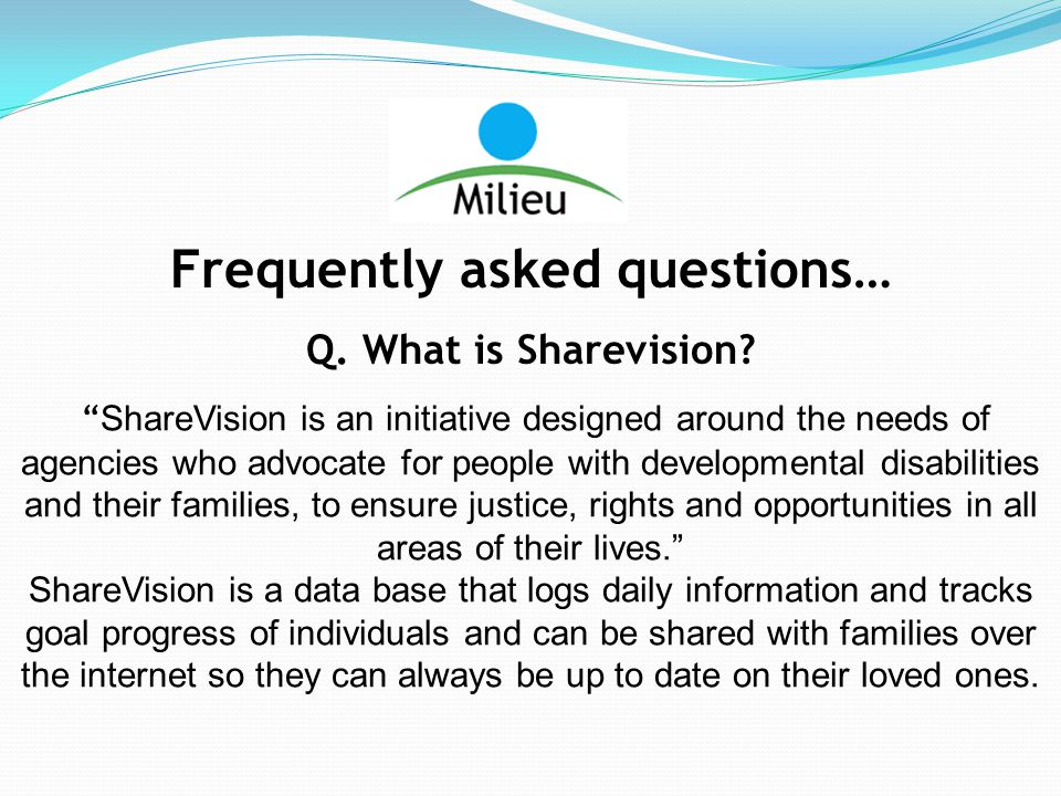 "Frequently asked questions… Q. What is Sharevision? "" ShareVision is an initiative designed around the needs of agencies who advocate for people with"