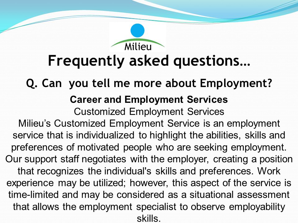 Frequently asked questions… Q. Can you tell me more about Employment.
