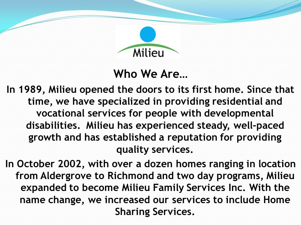 Who We Are… In 1989, Milieu opened the doors to its first home.