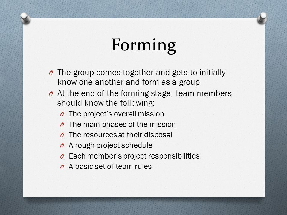 Forming O Activities usually found in this stage: O Making acquaintances O Sharing information O Discussing subjects unrelated to the task