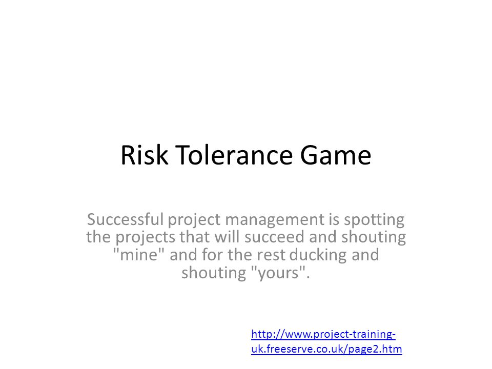 Risk Tolerance Game Successful project management is spotting the projects that will succeed and shouting