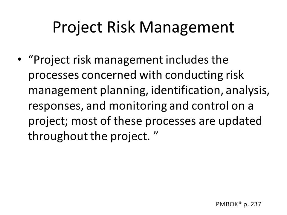 """Project Risk Management """"Project risk management includes the processes concerned with conducting risk management planning, identification, analysis,"""