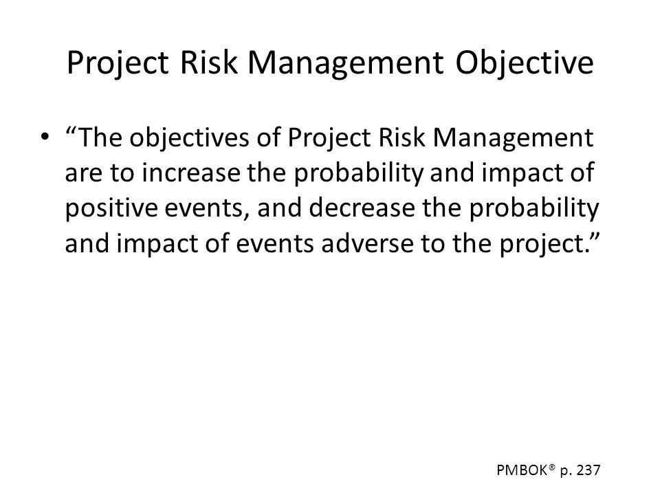 """Project Risk Management Objective """"The objectives of Project Risk Management are to increase the probability and impact of positive events, and decrea"""