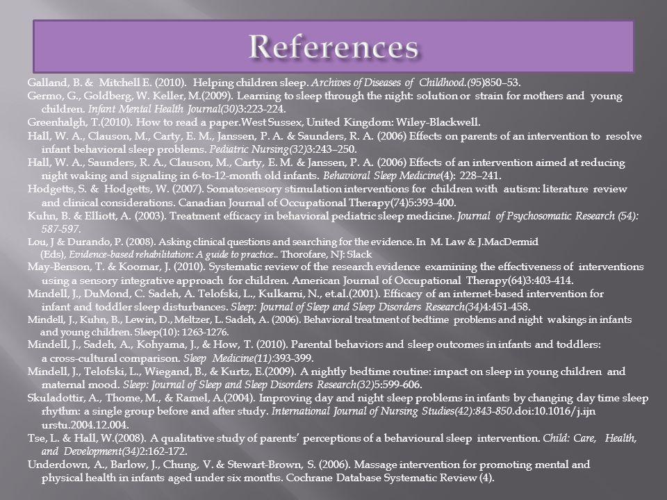 Galland, B. & Mitchell E. (2010). Helping children sleep. Archives of Diseases of Childhood.(9 5)850–53. Germo, G., Goldberg, W. Keller, M.(2009). Lea