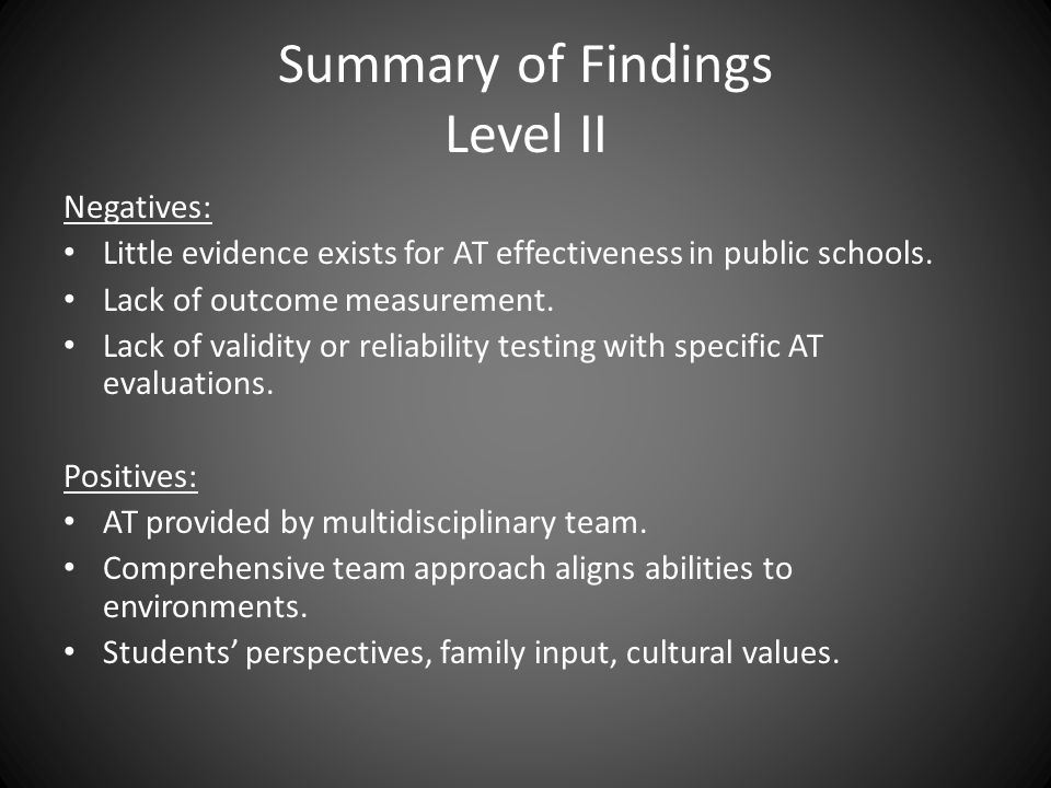 Summary of Findings Level II Negatives: Little evidence exists for AT effectiveness in public schools.