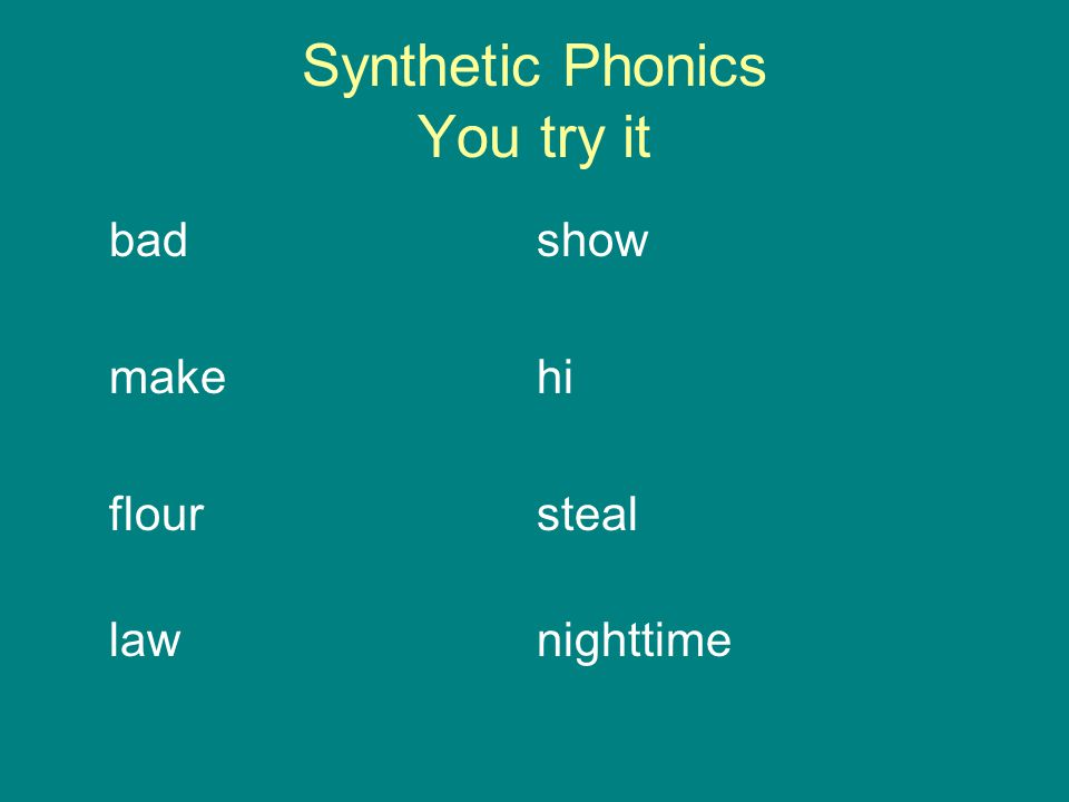 Synthetic Phonics You try it badshow makehi floursteal lawnighttime