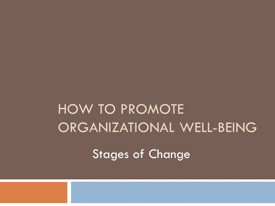 HOW TO PROMOTE ORGANIZATIONAL WELL-BEING Stages of Change