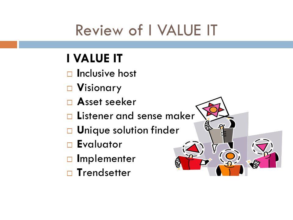 Review of I VALUE IT I VALUE IT  Inclusive host  Visionary  Asset seeker  Listener and sense maker  Unique solution finder  Evaluator  Implementer  Trendsetter