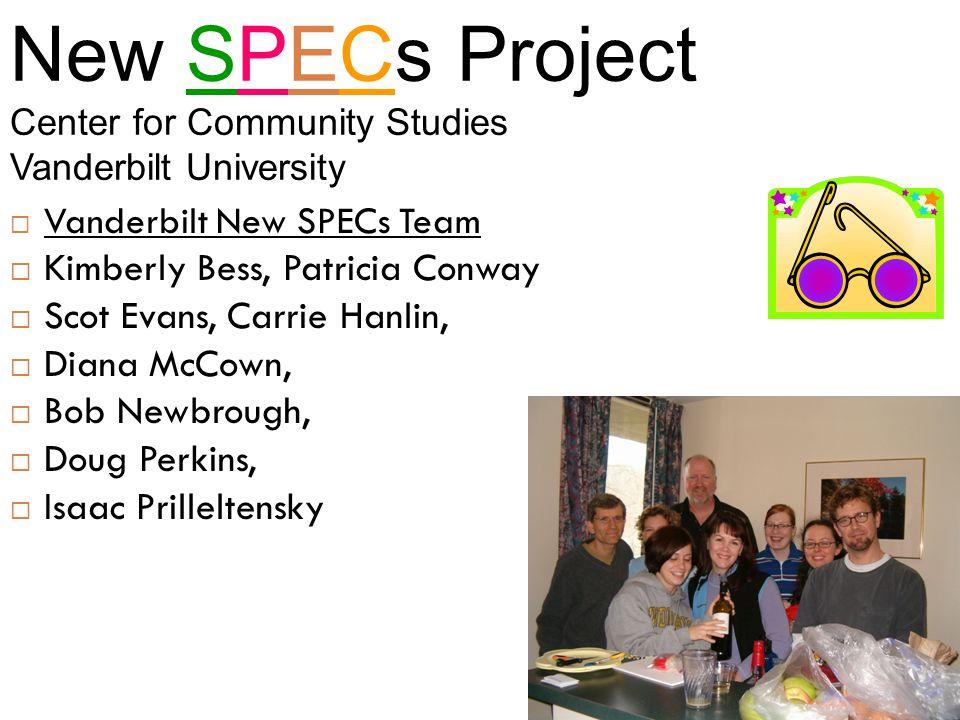 New SPECs Project Center for Community Studies Vanderbilt University  Vanderbilt New SPECs Team  Kimberly Bess, Patricia Conway  Scot Evans, Carrie Hanlin,  Diana McCown,  Bob Newbrough,  Doug Perkins,  Isaac Prilleltensky