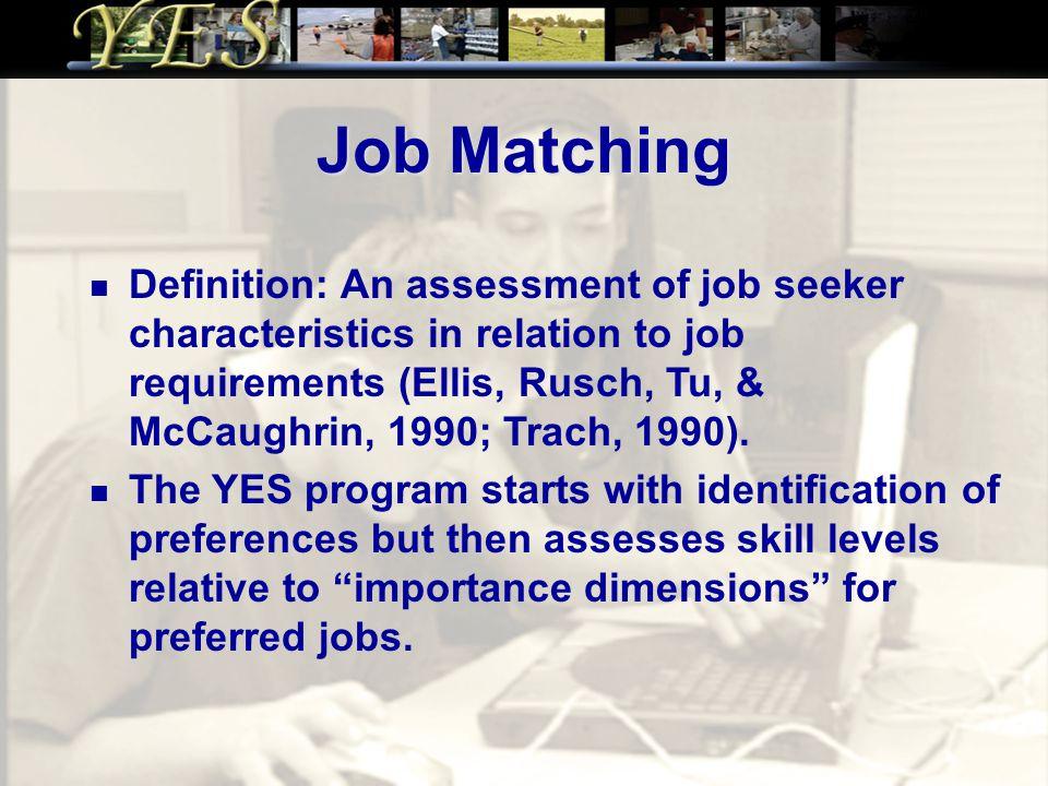 Job Matching Definition: An assessment of job seeker characteristics in relation to job requirements (Ellis, Rusch, Tu, & McCaughrin, 1990; Trach, 1990).