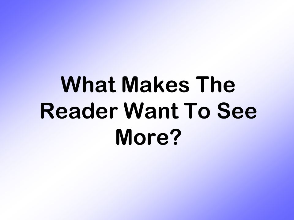 What Makes The Reader Want To See More?