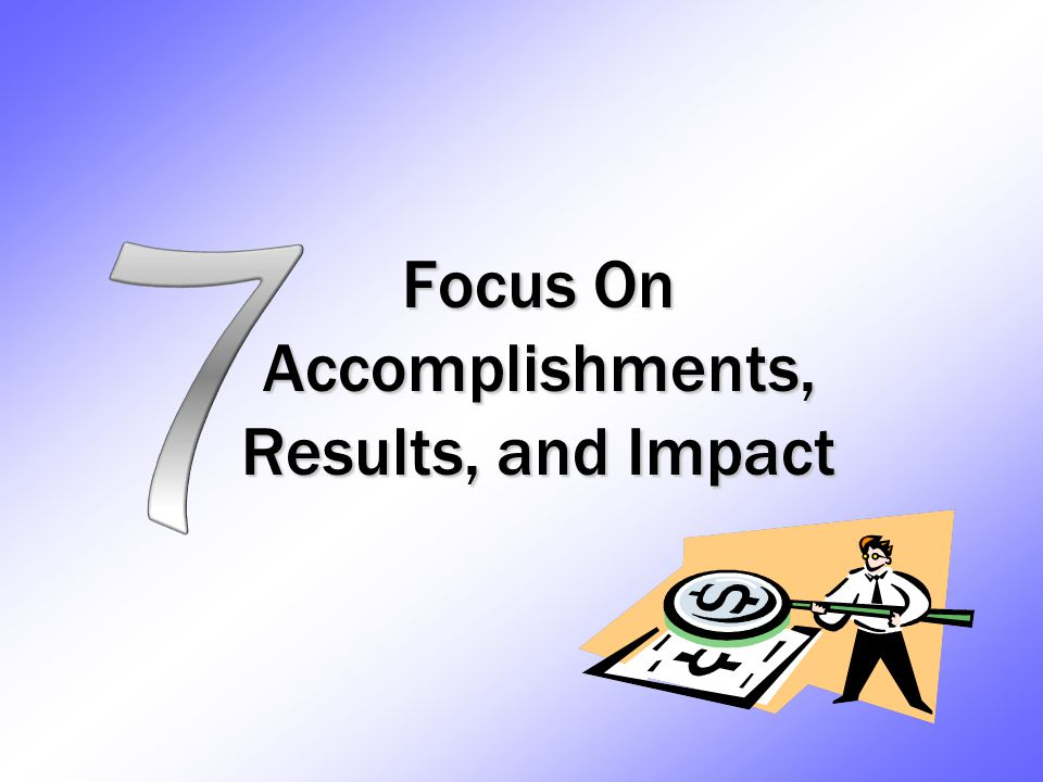 Focus On Accomplishments, Results, and Impact