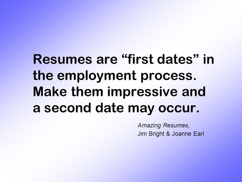 Resumes are first dates in the employment process.