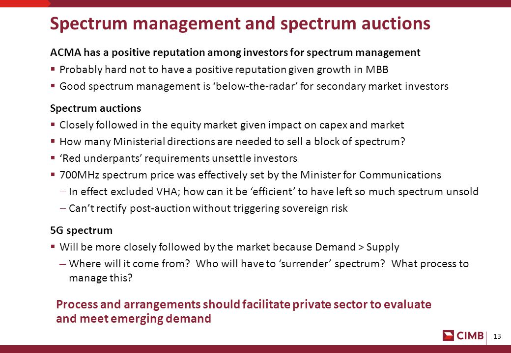 13 Spectrum management and spectrum auctions ACMA has a positive reputation among investors for spectrum management  Probably hard not to have a positive reputation given growth in MBB  Good spectrum management is 'below-the-radar' for secondary market investors Spectrum auctions  Closely followed in the equity market given impact on capex and market  How many Ministerial directions are needed to sell a block of spectrum.