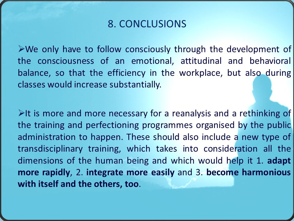  We only have to follow consciously through the development of the consciousness of an emotional, attitudinal and behavioral balance, so that the efficiency in the workplace, but also during classes would increase substantially.