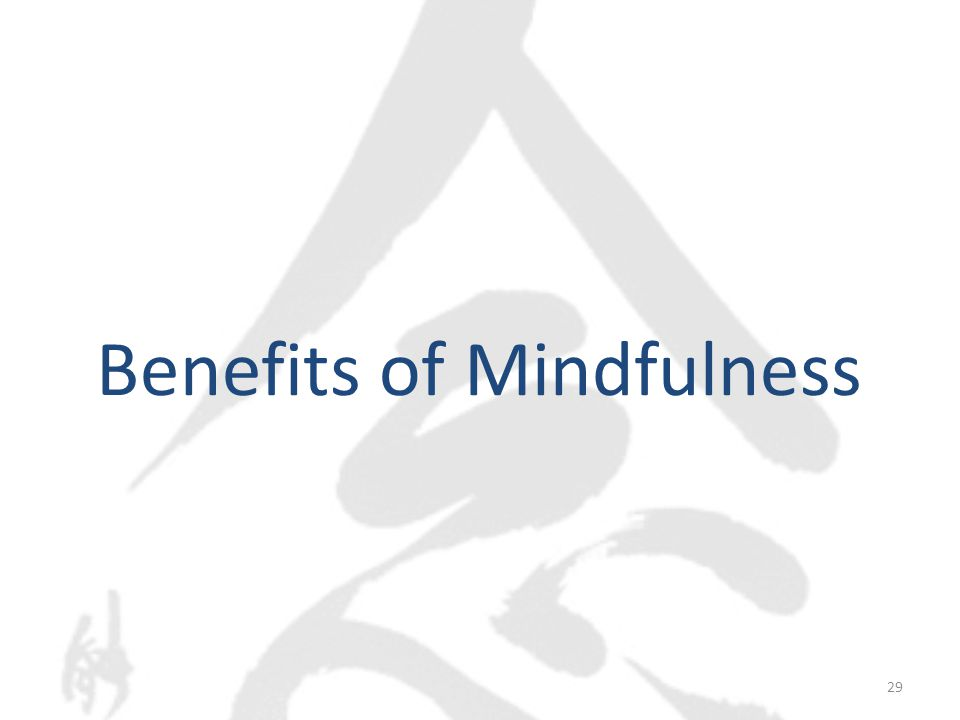 Benefits of Mindfulness 29
