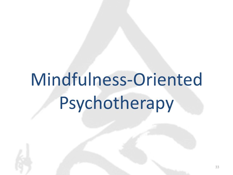 Mindfulness-Oriented Psychotherapy Beginning Meditation  Close eyes  Relax your body  Breathe in deeply  Hold it briefly  Breathe out slowly and fully  3 times  Open eyes 34