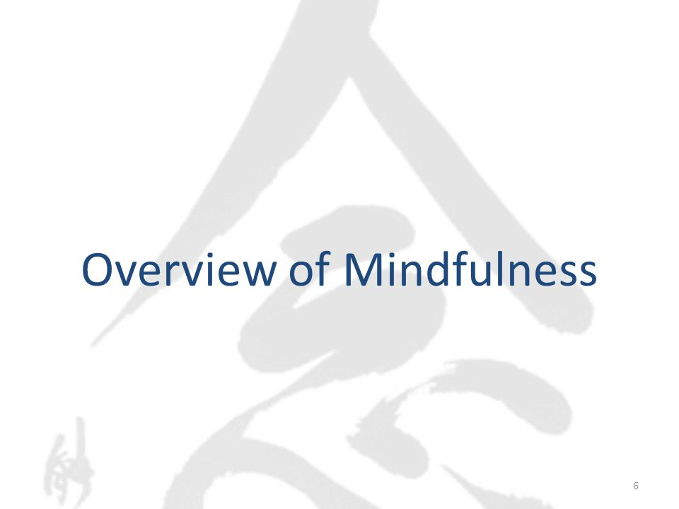 Overview of Mindfulness 6