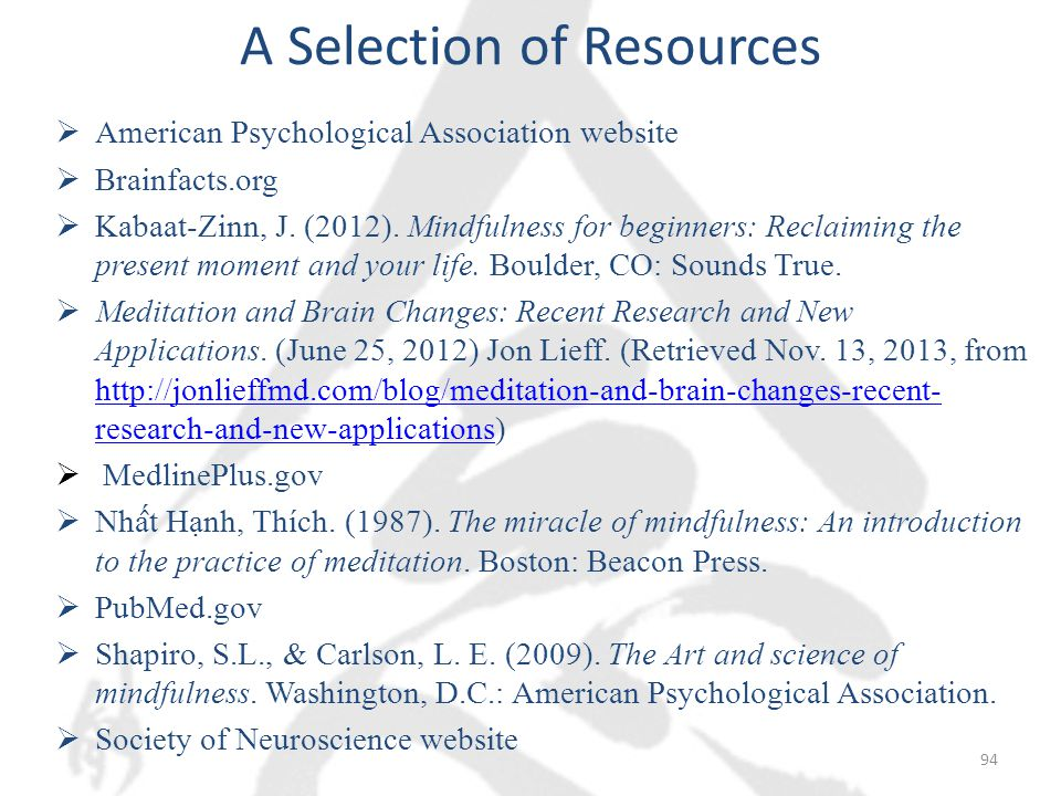 A Selection of Resources  American Psychological Association website  Brainfacts.org  Kabaat-Zinn, J.