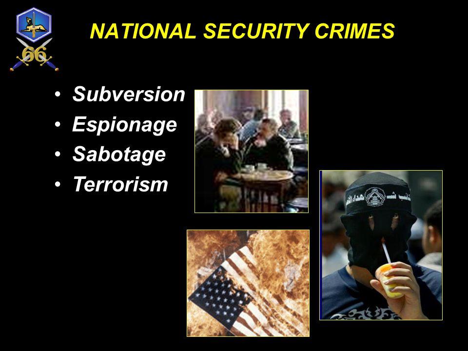 NATIONAL SECURITY CRIMES Subversion Espionage Sabotage Terrorism