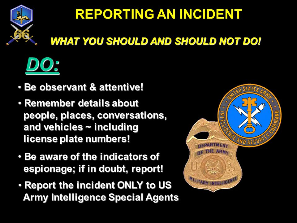 REPORTING AN INCIDENT WHAT YOU SHOULD AND SHOULD NOT DO! DO NOT: Try to investigate the incident Try to investigate the incident on your own! on your