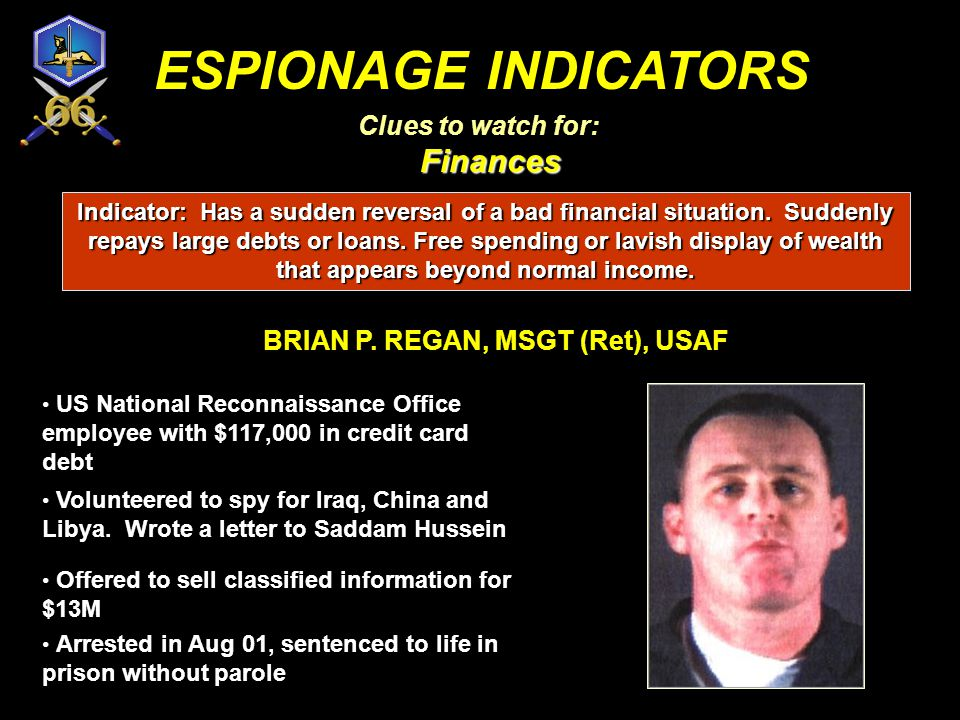 Finances ESPIONAGE INDICATORS Clues to watch for: Finances While assigned to Berlin, sold classified information to East Germany for over $300,000