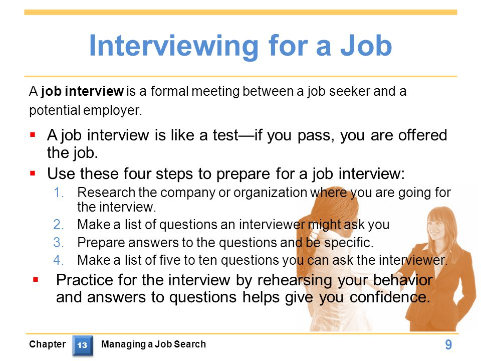 Interviewing for a Job  A job interview is like a test—if you pass, you are offered the job.