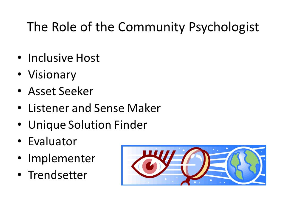 The Role of the Community Psychologist Inclusive Host Visionary Asset Seeker Listener and Sense Maker Unique Solution Finder Evaluator Implementer Trendsetter