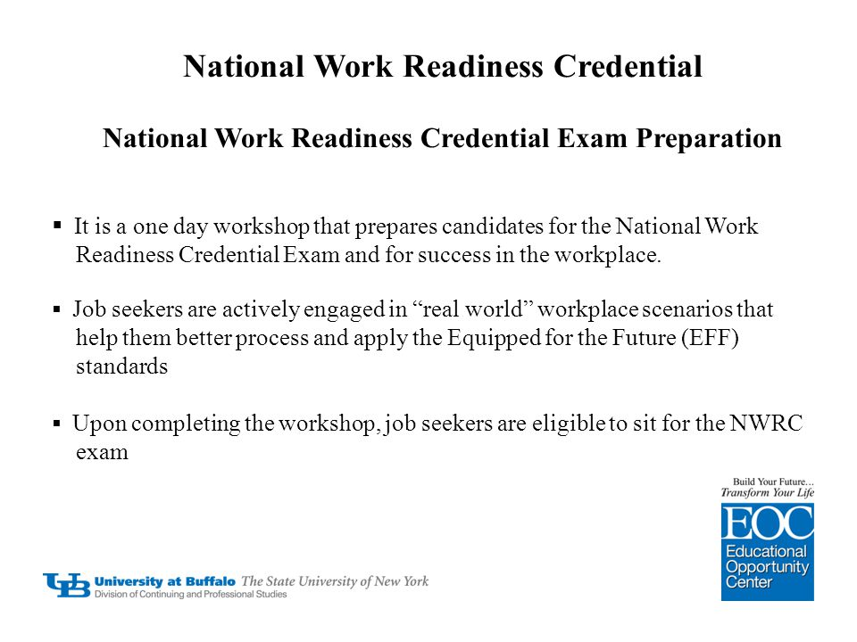 National Work Readiness Credential National Work Readiness Credential Exam Preparation  It is a one day workshop that prepares candidates for the Nat