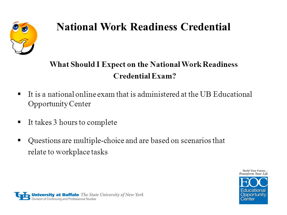 National Work Readiness Credential What Should I Expect on the National Work Readiness Credential Exam?  It is a national online exam that is adminis