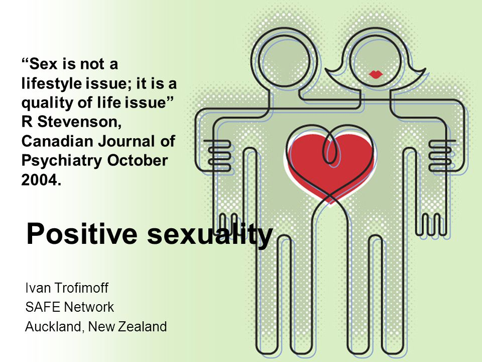 """Positive sexuality Ivan Trofimoff SAFE Network Auckland, New Zealand """"Sex is not a lifestyle issue; it is a quality of life issue"""" R Stevenson, Canadi"""